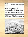 The Tragedy of Macbeth. Written by Mr. W. Shakespear.