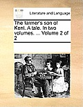 The Farmer's Son of Kent. a Tale. in Two Volumes. ... Volume 2 of 2