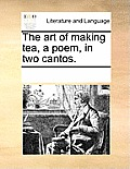 The Art of Making Tea, a Poem, in Two Cantos.