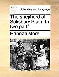 The Shepherd of Salisbury Plain. in Two Parts.