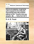 Advice to People in General, with Respect to Their Health: Translated from the French Edition of Dr. Tissot's Avis Au Peuple, &C. ... Volume 2 of 2