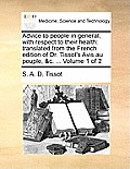 Advice to People in General, with Respect to Their Health: Translated from the French Edition of Dr. Tissot's Avis Au Peuple, &C. ... Volume 1 of 2