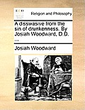 A Disswasive from the Sin of Drunkenness. by Josiah Woodward, D.D. ...