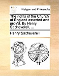 The Rights of the Church of England Asserted and Prov'd. by Henry Sacheverell, ...