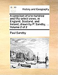 A Collection of One Hundred and Fifty Select Views, in England, Scotland, and Ireland; Drawn by P. Sandby, ... Volume 2 of 2