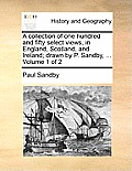 A Collection of One Hundred and Fifty Select Views, in England, Scotland, and Ireland; Drawn by P. Sandby, ... Volume 1 of 2