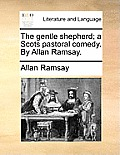 The Gentle Shepherd; A Scots Pastoral Comedy. by Allan Ramsay.