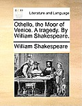Othello, the Moor of Venice. a Tragedy. by William Shakespeare.