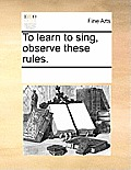 To Learn to Sing, Observe These Rules.