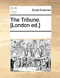 The Tribune. [London Ed.]