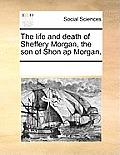 The Life and Death of Sheffery Morgan, the Son of Shon AP Morgan.