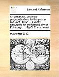 An Almanack, and New Prognostication, for the Year of Our Lord, 1702. ... Exactly Calculated for the Famous City of Edinburgh, ... by G. C. Mathemat.