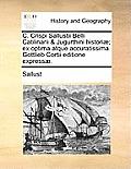 C. Crispi Sallustii Belli Catilinarii & Jugurthini Histori]; Ex Optima Atque Accuratissima Gottlieb Cortii Editione Express].
