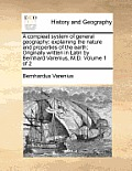 A Compleat System of General Geography: Explaining the Nature and Properties of the Earth; Originally Written in Latin by Bernhard Varenius, M.D. Volu