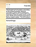The English Art of Cookery, According to the Present Practice; Being a Complete Guide to All Housekeepers, ... with Bills of Fare for Every Month in t