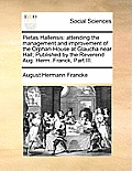 Pietas Hallensis: Attending the Management and Improvement of the Orphan-House at Glaucha Near Hall; Published by the Reverend Aug. Herm