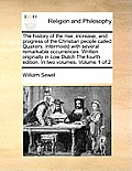 The History of the Rise, Increase, and Progress of the Christian People Called Quakers. Intermixed with Several Remarkable Occurrences. Written Origin