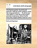The Faerie Queene. by Edmund Spenser. with an Exact Collation of the Two Original Editions, ... to Which Are Now Added, a New Life of the Author, and