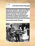 A Lecture on Heads, Written by George Alexander Stevens, Delivered by Mr. Charles Lee Lewis a New Genuine Edition Corrected. the Public Are Requested