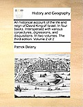An Historical Account of the Life and Reign of David King of Israel. in Four Books. Interspersed with Various Conjectures, Digressions, and Disquisiti