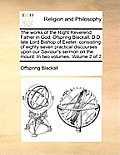 The Works of the Right Reverend Father in God, Ofspring Blackall, D.D. Late Lord Bishop of Exeter: Consisting of Eighty Seven Practical Discourses Upo