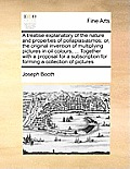 A Treatise Explanatory of the Nature and Properties of Pollaplasiasmos; Or, the Original Invention of Multiplying Pictures in Oil Colours, ... Togethe