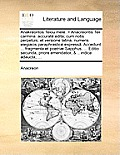 Anakreontos Teiou Mele. = Anacreontis Teii Carmina: Accurat Edita; Cum Notis Perpetuis; Et Versione Latina, Numeris Elegiacis Paraphrastic Express[. A