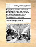 Biographical Sketches of Henrietta Duchess of Orleans, and Louis of Bourbon Prince of Cond?. to Which Are Added, Bossuet's Orations, Pronounced at The