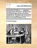 Dunbar Earl of Selkirk, - - - Appellant. Douglas Duke of Hamilton and Brandon, Archibald Douglas, Esq; And Others, - Respondents. Douglas Duke of Hami