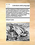 A New Catalogue of the Extensive and Well-Chosen Collection of English Books; Being Part of Earle's Original French, English, Spanish and Italian Circ