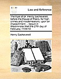 The Tryal of Dr. Henry Sacheverell, Before the House of Peers, for High Crimes and Misdemeanors; Upon an Impeachment ... Begun in Westminster-Hall the
