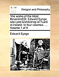The Works of the Most Reverend Dr. Edward Synge, Late Lord Archbishop of Tuam in Ireland. in Four Volumes. ... Volume 1 of 4