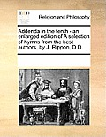 Addenda in the Tenth - An Enlarged Edition of a Selection of Hymns from the Best Authors, by J. Rippon, D.D.