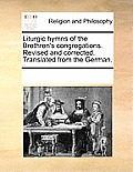 Liturgic Hymns of the Brethren's Congregations. Revised and Corrected. Translated from the German.