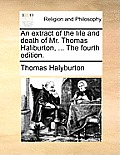 An Extract of the Life and Death of Mr. Thomas Haliburton, ... the Fourth Edition.