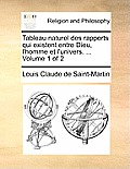 Tableau Naturel Des Rapports Qui Existent Entre Dieu, L'Homme Et L'Univers. ... Volume 1 of 2