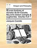 Uvres Badines Et Morales de MR Cazotte. Nouvelle Dition Corrige & Augmente. Volume 4 of 7