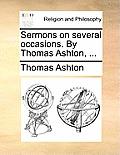 Sermons on Several Occasions. by Thomas Ashton, ...