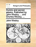 Hymns and Sacred Poems. Published by John Wesley, ... and Charles Wesley, ...