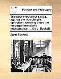 The Poor Mechanick's Plea, Against the Rich Clergy's Opression: Shewing Tithes Are No Gospel-Minister's Maintenance. ... by J. Bockett.