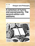 A Collection of Hymns and Sacred Poems. the Second Edition with Additions.