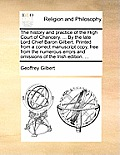 The History and Practice of the High Court of Chancery. ... by the Late Lord Chief Baron Gilbert. Printed from a Correct Manuscript Copy, Free from th