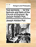 Two Sermons, ... for the Festivals and Fasts of the Church of England. by Joseph Holden Pott, ...