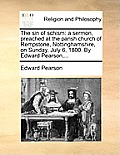 The Sin of Schism: A Sermon, Preached at the Parish Church of Rempstone, Nottinghamshire, on Sunday, July 6, 1800. by Edward Pearson, ...