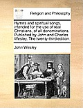 Hymns and Spiritual Songs, Intended for the Use of Real Christians, of All Denominations. Published by John and Charles Wesley. the Twenty-Third Editi
