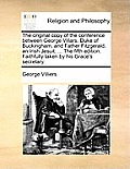 The Original Copy of the Conference Between George Villars, Duke of Buckingham, and Father Fitzgerald, an Irish Jesuit. ... the Fifth Edition. Faithfu