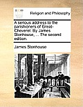 A Serious Address to the Parishioners of Great-Cheverel. by James Stonhouse, ... the Second Edition.