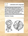 The Third and Last Volume of the Works of Mr. Abraham Cowley: Being the Second and Third Parts Thereof: Adorn'd with Proper and Elegant Cuts. Part II.