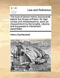 The Tryal of Doctor Henry Sacheverell, Before the House of Peers, for High Crimes and Misdemeanors; Upon an Impeachment by the Knights, Citizens and B