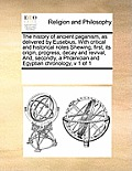 The History of Ancient Paganism, as Delivered by Eusebius, with Critical and Historical Notes Shewing, First, Its Origin, Progress, Decay and Revival,